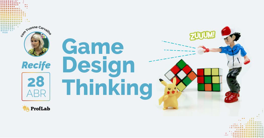 Game Design Thinking no ProfLab deste sábado