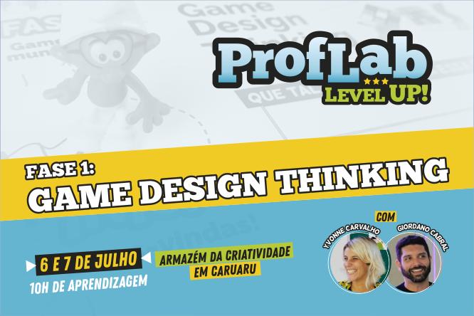 ProfLab Level Up! - Jogos & Educação - fase 1 game design thinking