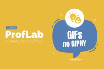 Tutoriais ProfLab - GIFs no Giphy