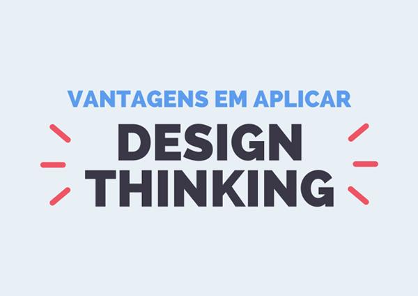 Vantagens em aplicar Design Thinking